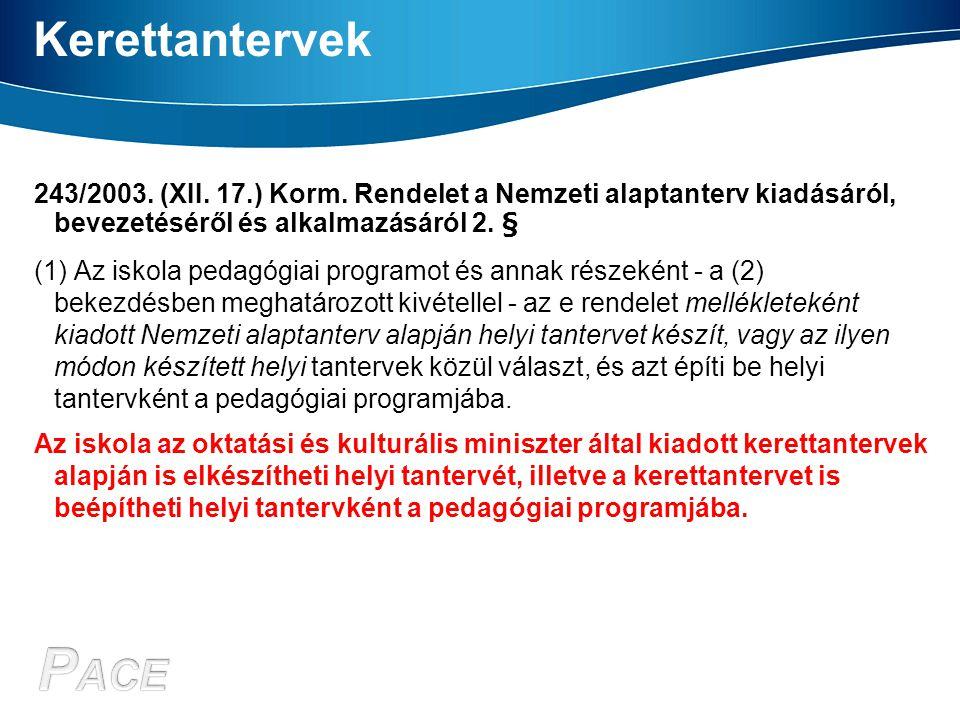 Kerettantervek 243/2003. (XII. 17.) Korm. Rendelet a Nemzeti alaptanterv kiadásáról, bevezetéséről és alkalmazásáról 2. § (1) Az iskola pedagógiai pro