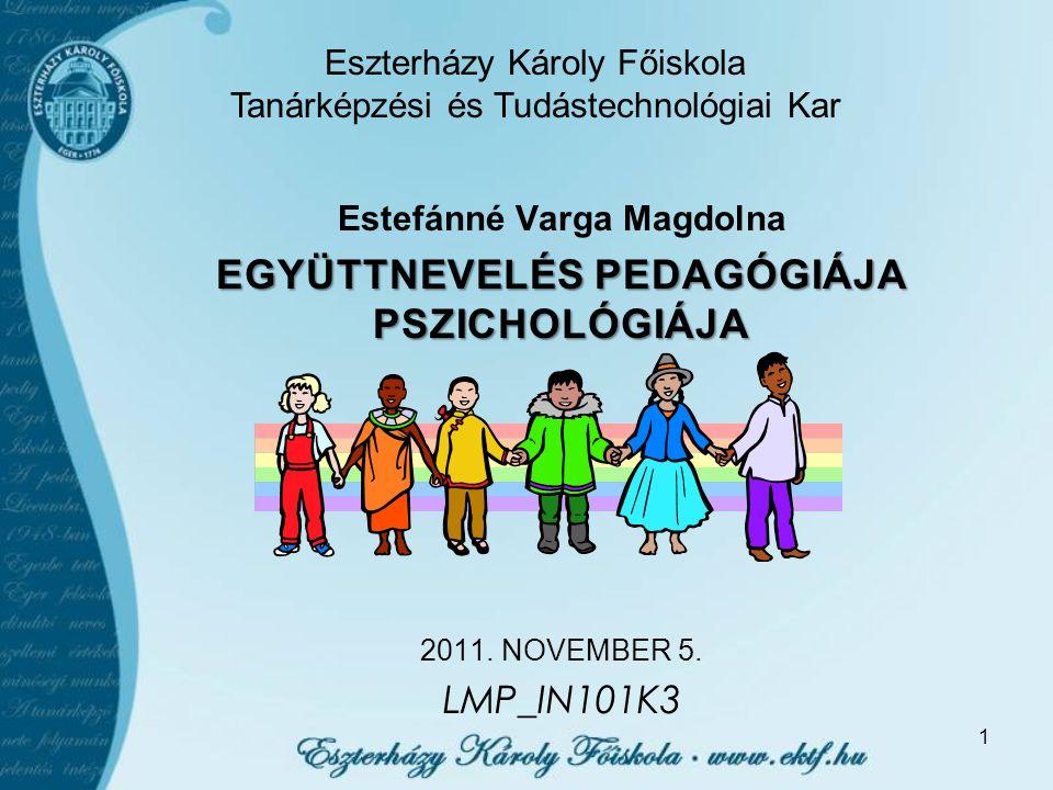 1 Estefánné Varga Magdolna EGYÜTTNEVELÉS PEDAGÓGIÁJA PSZICHOLÓGIÁJA 2011.