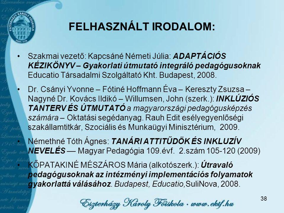 FELHASZNÁLT IRODALOM: Szakmai vezető: Kapcsáné Németi Júlia: ADAPTÁCIÓS KÉZIKÖNYV – Gyakorlati útmutató integráló pedagógusoknak Educatio Társadalmi Szolgáltató Kht.