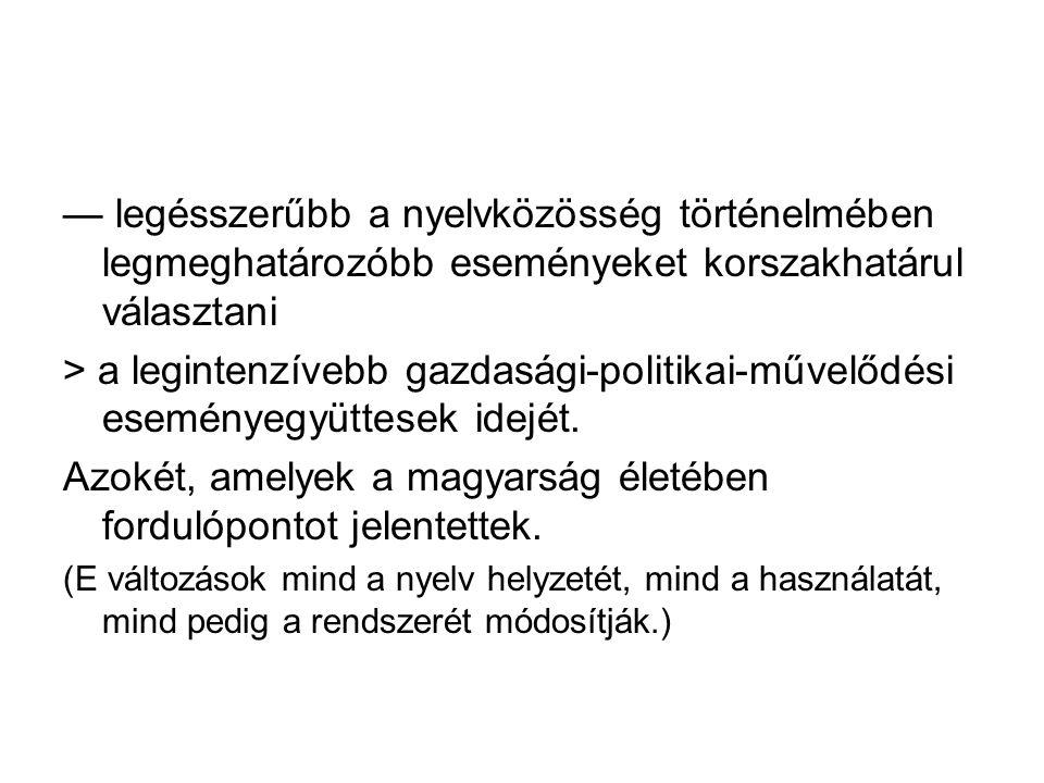 DE: egyrészt ilyenek alig fordulnak elő, másrészt források híján a régieket nem is ismerhetjük; — viszont a magyar nyelv is egymást föltételező kapcso