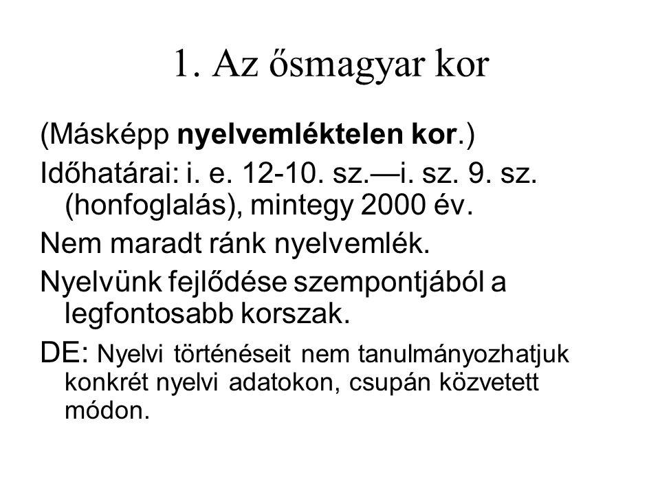 A magyar nyelv előzményei: 1. Az uráli alapnyelv (kora: kb. i.e. 6000—4000. 2. A finnugor alapnyelv (kora: i. e. kb. 4000—3000. 3. Az ugor alapnyelv (
