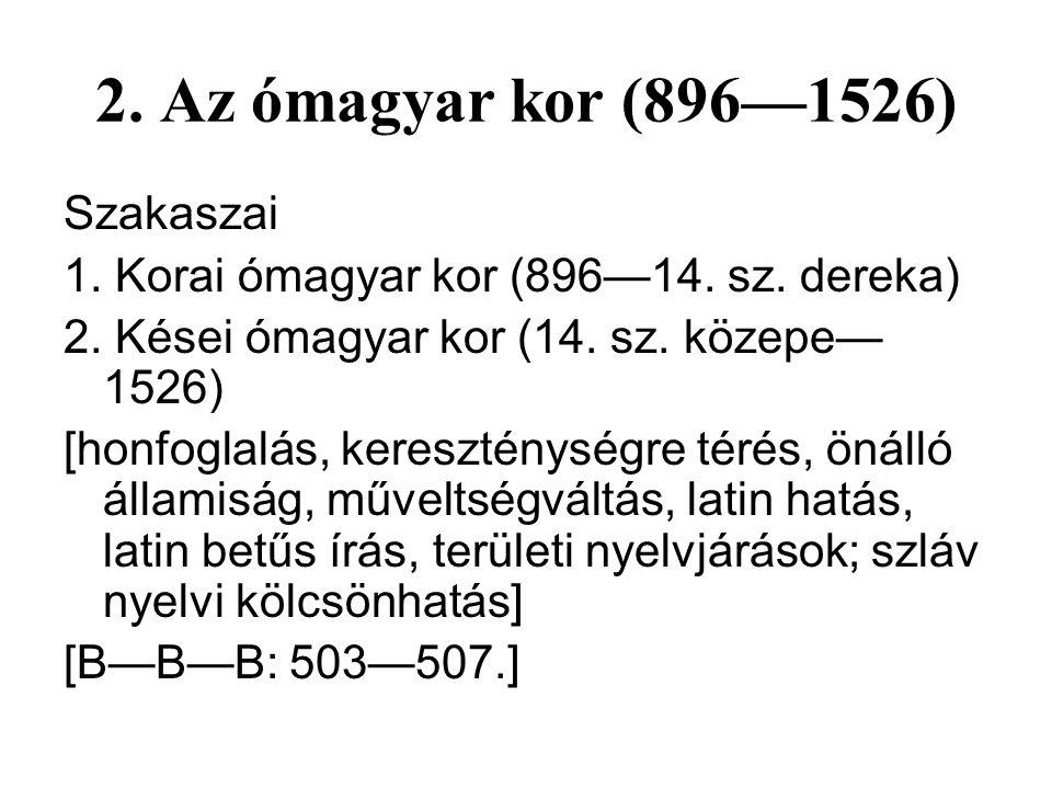2. A vándorlások kora (i. sz. 5-6. sz.— 896). Török és szláv nyelvekkel kölcsönhatásban. Törzsi nyelvjárások. [B—B—B: 496—499.]