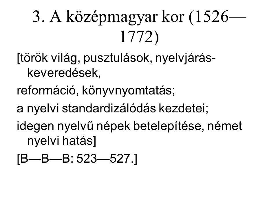 2. Az ómagyar kor (896—1526) Szakaszai 1. Korai ómagyar kor (896—14. sz. dereka) 2. Kései ómagyar kor (14. sz. közepe— 1526) [honfoglalás, kereszténys