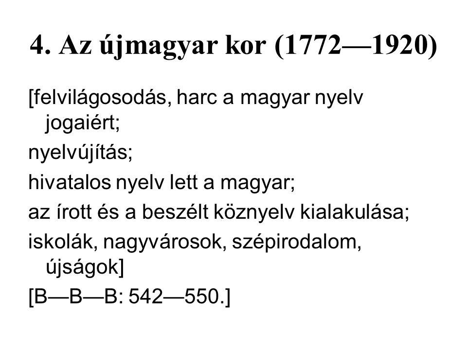3. A középmagyar kor (1526— 1772) [török világ, pusztulások, nyelvjárás- keveredések, reformáció, könyvnyomtatás; a nyelvi standardizálódás kezdetei;