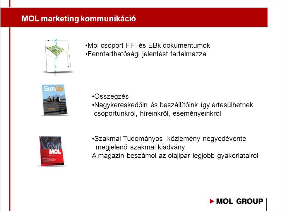 MOL GroupMOL Group Mol csoport FF- és EBk dokumentumok Fenntarthatósági jelentést tartalmazza Összegzés Nagykereskedőin és beszállítóink így értesülhetnek csoportunkról, híreinkről, eseményeinkről Szakmai Tudományos közlemény negyedévente megjelenő szakmai kiadvány A magazin beszámol az olajipar legjobb gyakorlatairól MOL marketing kommunikáció