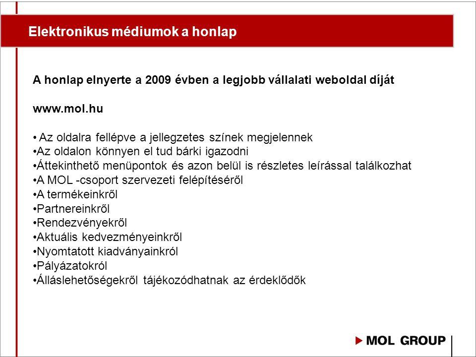 Elektronikus médiumok a honlap A honlap elnyerte a 2009 évben a legjobb vállalati weboldal díját www.mol.hu Az oldalra fellépve a jellegzetes színek m