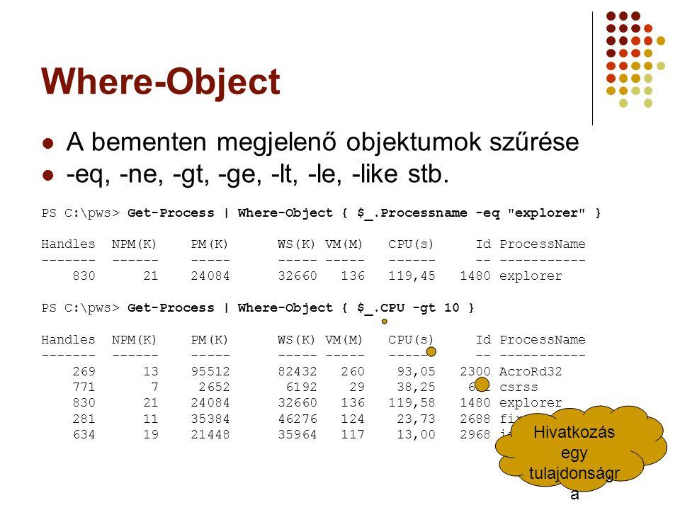 A bementen megjelenő objektumok szűrése -eq, -ne, -gt, -ge, -lt, -le, -like stb.