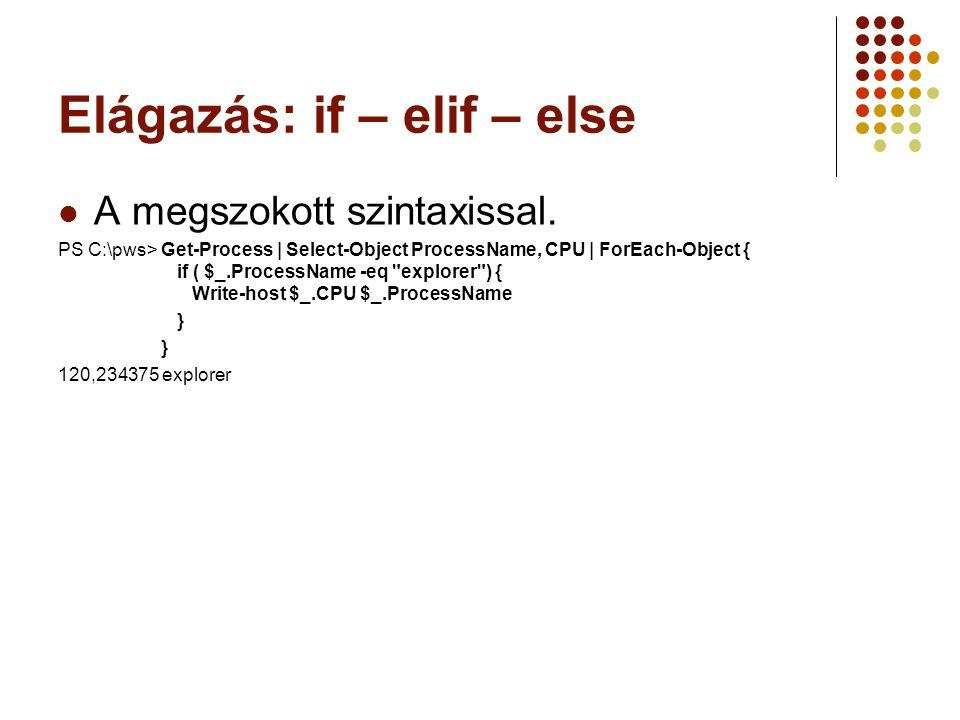 Elágazás: if – elif – else A megszokott szintaxissal.