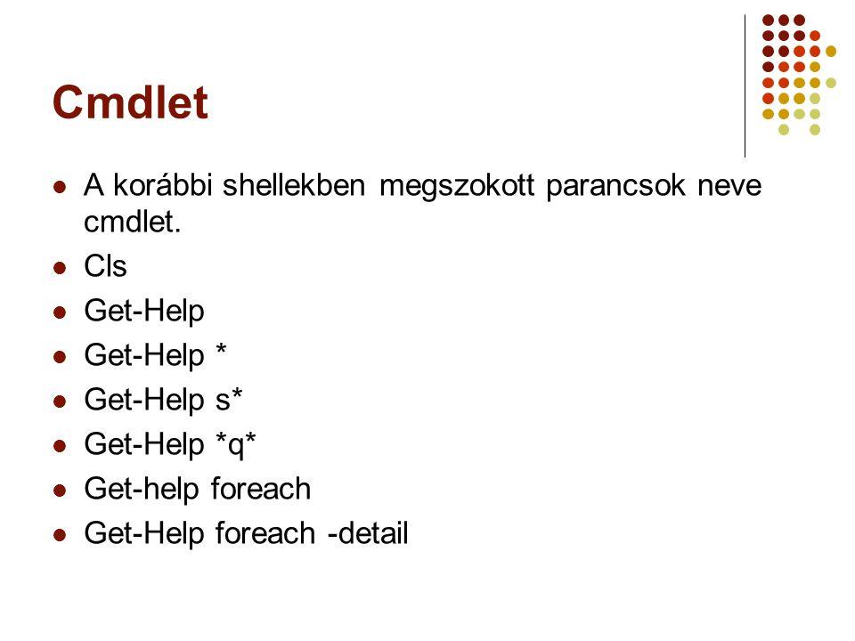 Cmdlet A korábbi shellekben megszokott parancsok neve cmdlet.