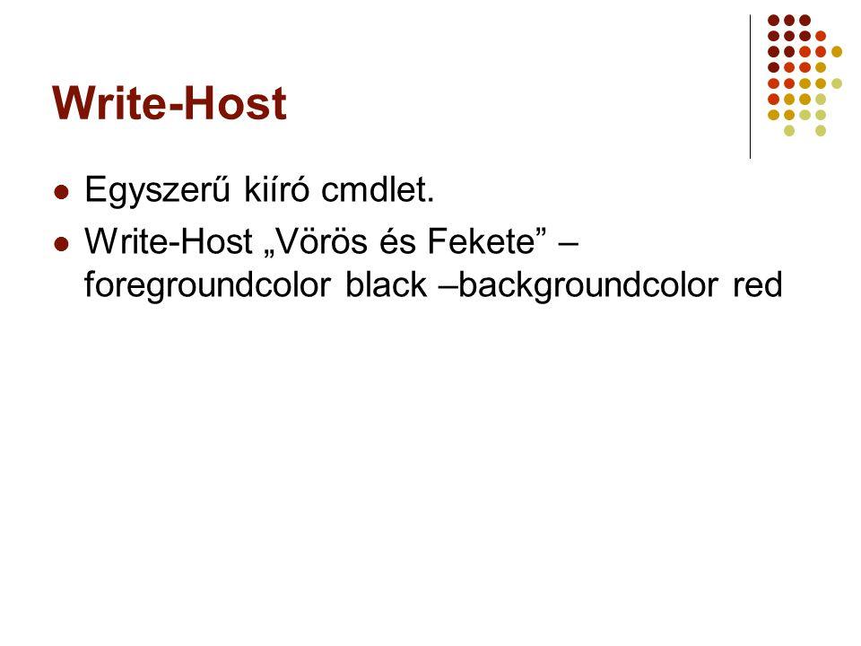 Write-Host Egyszerű kiíró cmdlet.