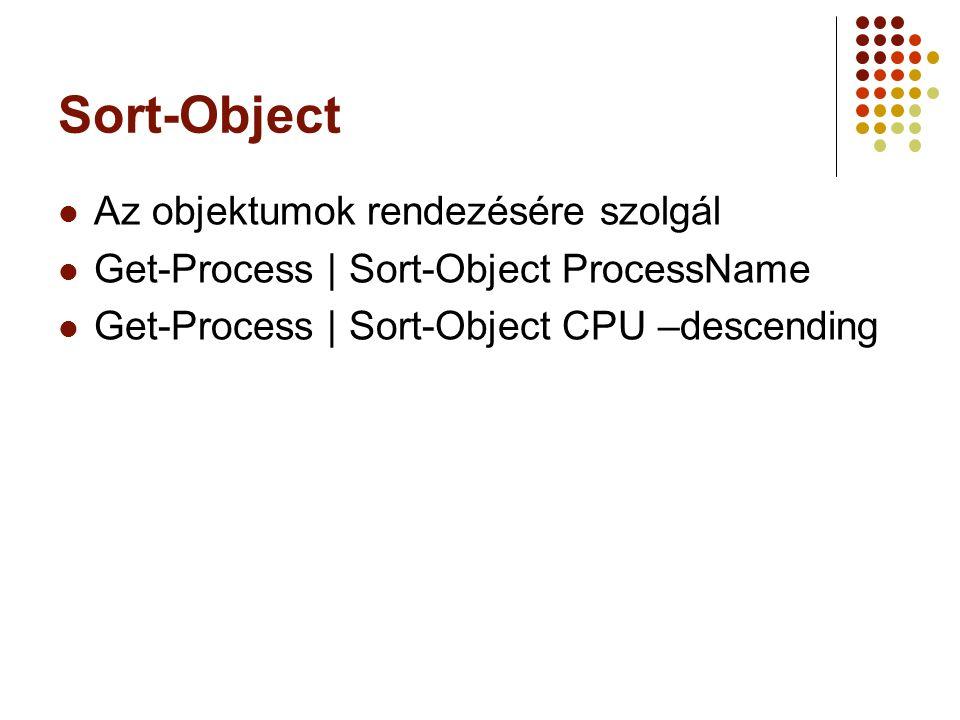 Sort-Object Az objektumok rendezésére szolgál Get-Process | Sort-Object ProcessName Get-Process | Sort-Object CPU –descending
