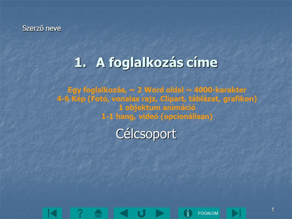 FOGALOM1 1.A foglalkozás címe 1.A foglalkozás címe Egy foglalkozás, ~ 2 Word oldal ~ 4000-karakter 4-6 Kép (Fotó, vonalas rajz, Clipart, táblázat, gra