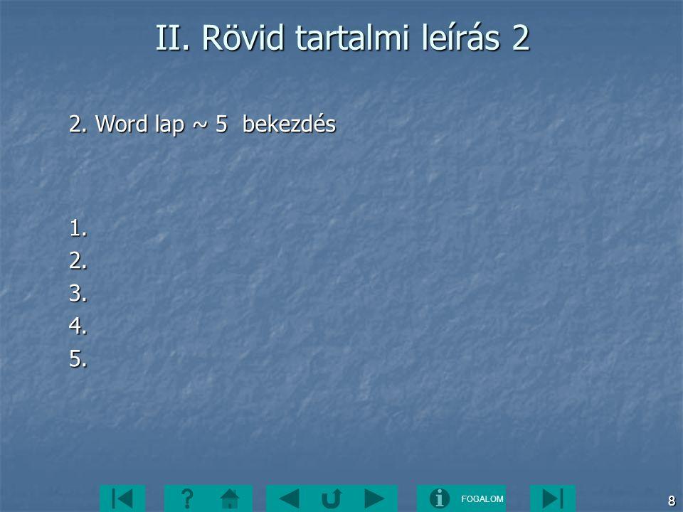 FOGALOM 8 II. Rövid tartalmi leírás 2 2. Word lap ~ 5 bekezdés 1.2.3.4.5.