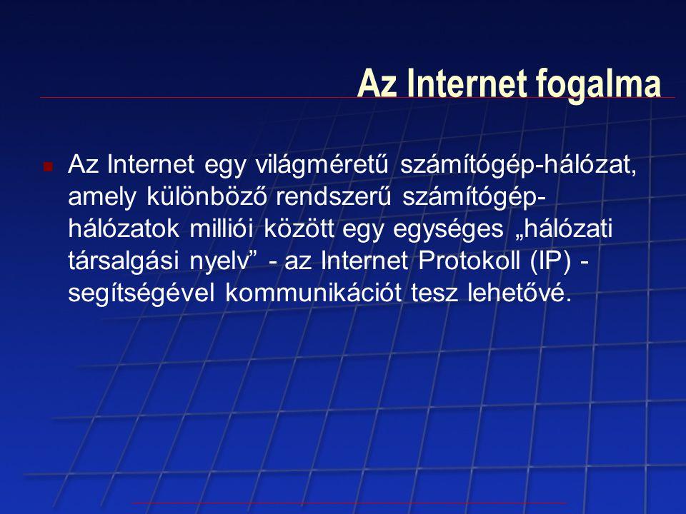 """Az Internet fogalma Az Internet egy világméretű számítógép-hálózat, amely különböző rendszerű számítógép- hálózatok milliói között egy egységes """"hálóz"""