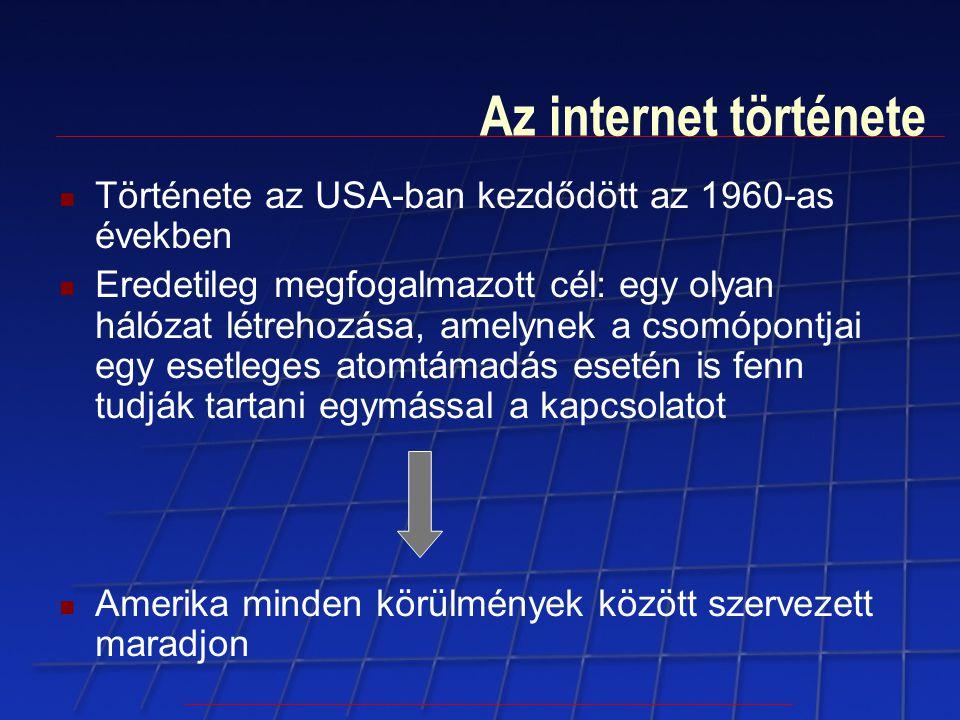 Az internet története Története az USA-ban kezdődött az 1960-as években Eredetileg megfogalmazott cél: egy olyan hálózat létrehozása, amelynek a csomó