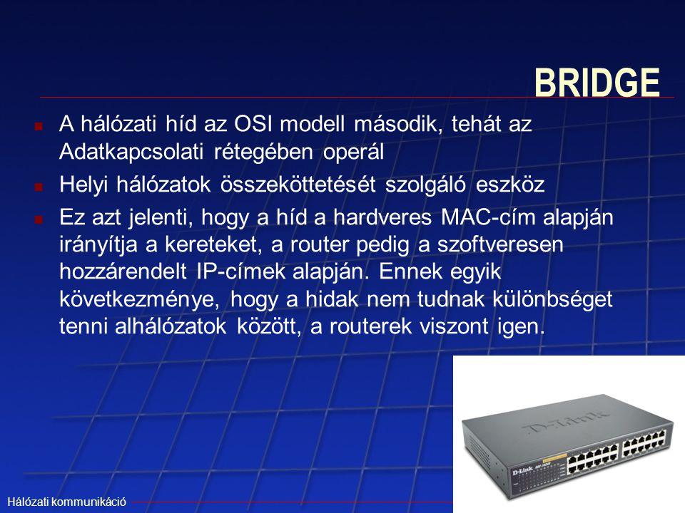 Hálózati kommunikáció BRIDGE A hálózati híd az OSI modell második, tehát az Adatkapcsolati rétegében operál Helyi hálózatok összeköttetését szolgáló e