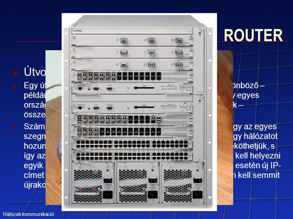 Hálózati kommunikáció ROUTER Útvonalválasztó Egy útválasztást végző eszköz, amelynek a feladata a különböző – például egy otthoni vagy irodai hálózat