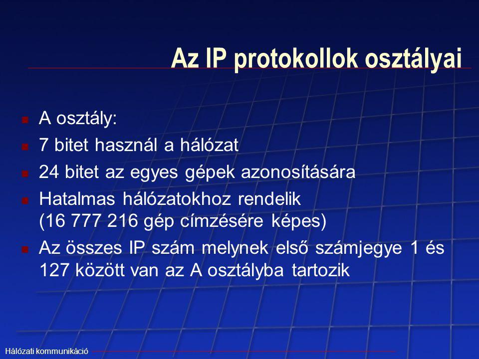 Hálózati kommunikáció Az IP protokollok osztályai A osztály: 7 bitet használ a hálózat 24 bitet az egyes gépek azonosítására Hatalmas hálózatokhoz ren
