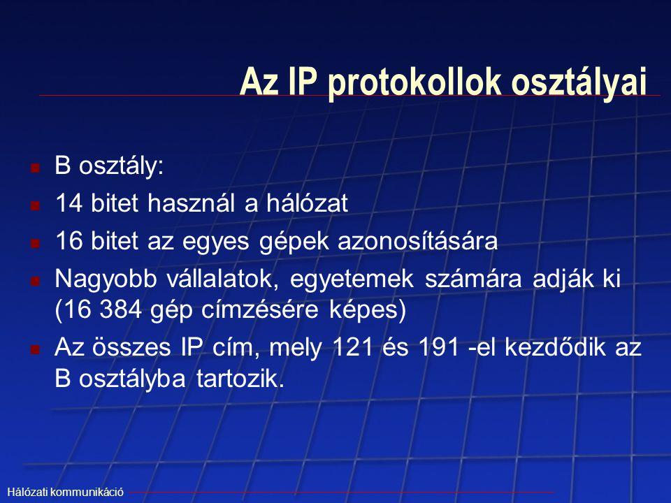 Hálózati kommunikáció Az IP protokollok osztályai B osztály: 14 bitet használ a hálózat 16 bitet az egyes gépek azonosítására Nagyobb vállalatok, egye