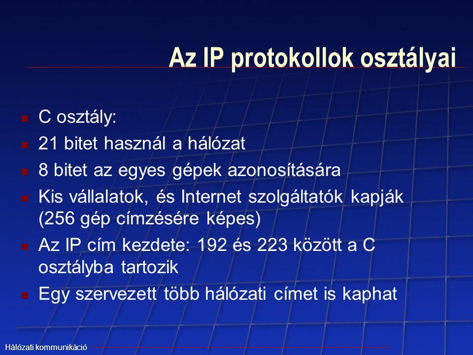 Hálózati kommunikáció Az IP protokollok osztályai C osztály: 21 bitet használ a hálózat 8 bitet az egyes gépek azonosítására Kis vállalatok, és Intern
