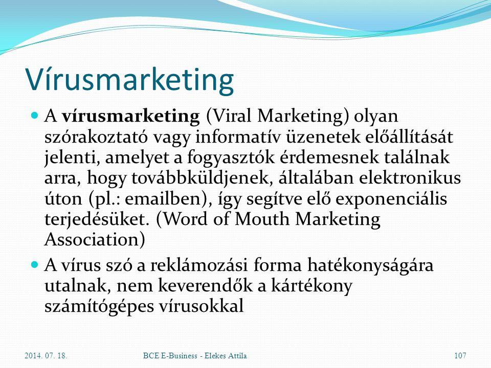 Vírusmarketing A vírusmarketing (Viral Marketing) olyan szórakoztató vagy informatív üzenetek előállítását jelenti, amelyet a fogyasztók érdemesnek ta