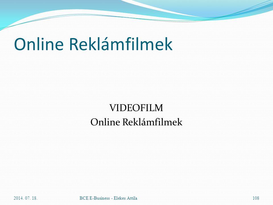 Online Reklámfilmek VIDEOFILM Online Reklámfilmek 2014. 07. 18.BCE E-Business - Elekes Attila108