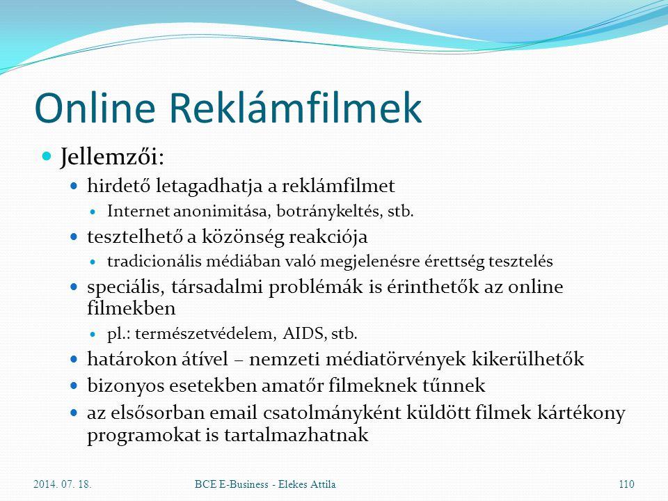 Online Reklámfilmek Jellemzői: hirdető letagadhatja a reklámfilmet Internet anonimitása, botránykeltés, stb. tesztelhető a közönség reakciója tradicio
