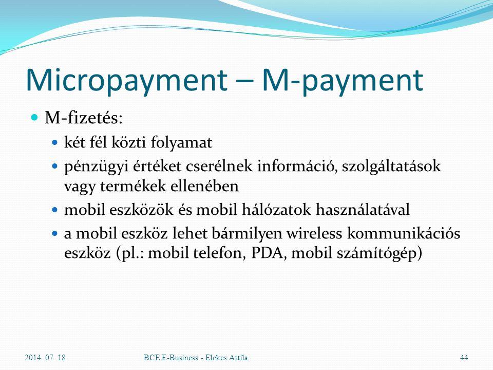 Micropayment – M-payment M-fizetés: két fél közti folyamat pénzügyi értéket cserélnek információ, szolgáltatások vagy termékek ellenében mobil eszközö