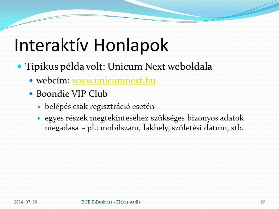 Interaktív Honlapok Tipikus példa volt: Unicum Next weboldala webcím: www.unicumnext.huwww.unicumnext.hu Boondie VIP Club belépés csak regisztráció es