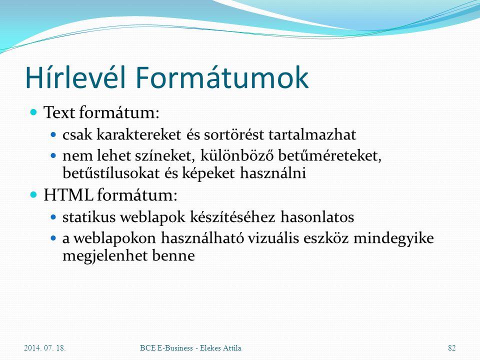 Hírlevél Formátumok Text formátum: csak karaktereket és sortörést tartalmazhat nem lehet színeket, különböző betűméreteket, betűstílusokat és képeket