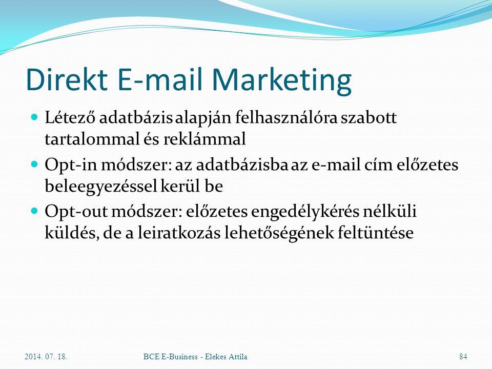 Direkt E-mail Marketing Létező adatbázis alapján felhasználóra szabott tartalommal és reklámmal Opt-in módszer: az adatbázisba az e-mail cím előzetes