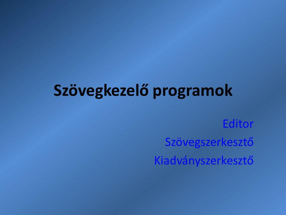 Szövegkezelő programok Editor Szövegszerkesztő Kiadványszerkesztő