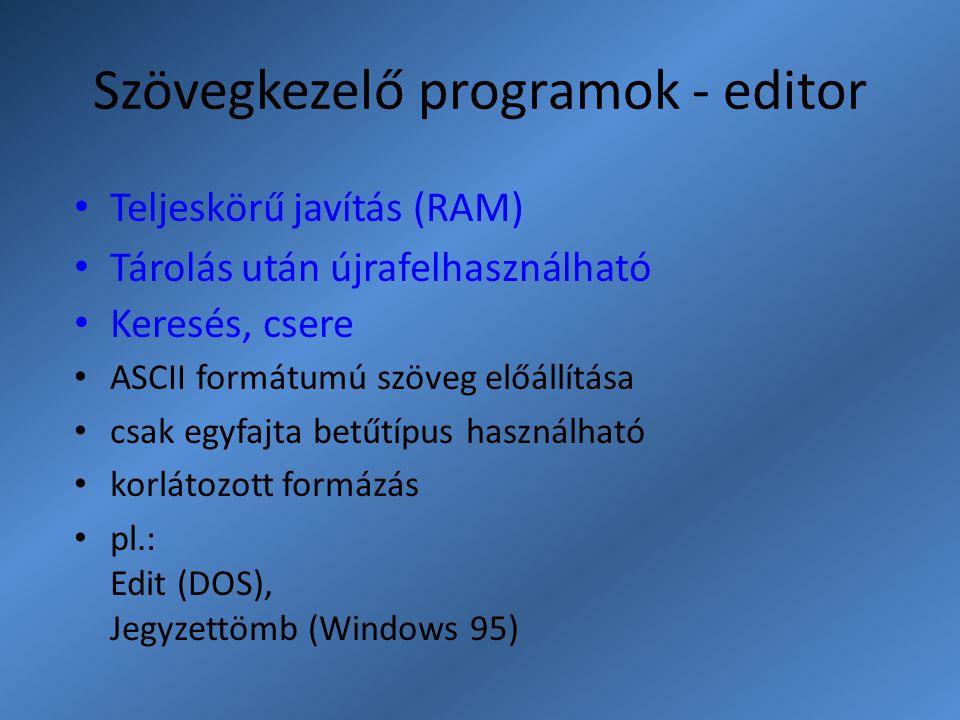 Szövegkezelő programok - editor Teljeskörű javítás (RAM) Tárolás után újrafelhasználható Keresés, csere ASCII formátumú szöveg előállítása csak egyfaj