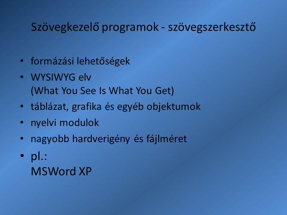 Szövegkezelő programok - szövegszerkesztő formázási lehetőségek WYSIWYG elv (What You See Is What You Get) táblázat, grafika és egyéb objektumok nyelv