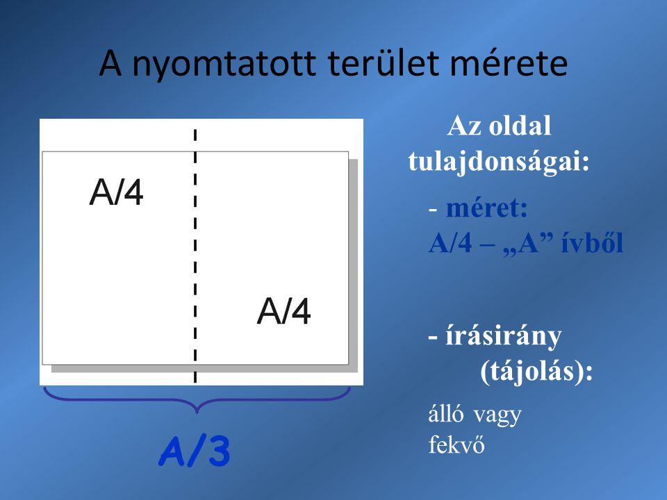 """A nyomtatott terület mérete Az oldal tulajdonságai: - méret: A/4 – """"A"""" ívből - írásirány (tájolás): álló vagy fekvő A/3"""
