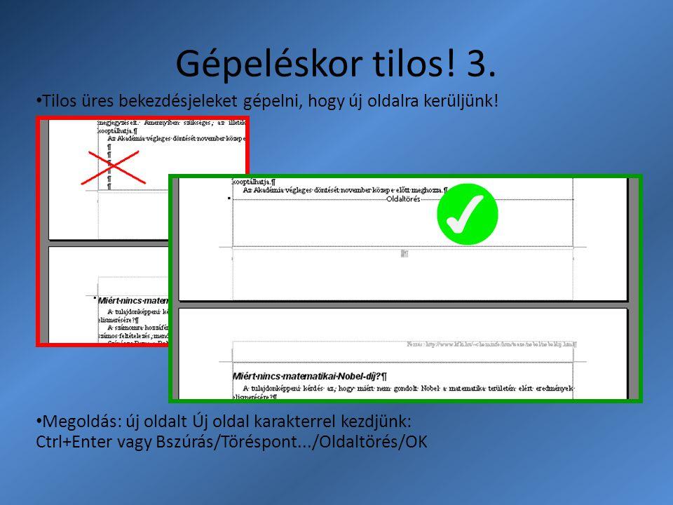 Gépeléskor tilos! 3. Tilos üres bekezdésjeleket gépelni, hogy új oldalra kerüljünk! Megoldás: új oldalt Új oldal karakterrel kezdjünk: Ctrl+Enter vagy