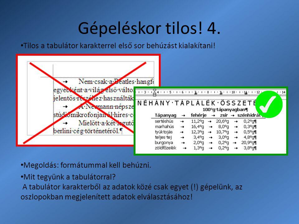 Gépeléskor tilos! 4. Tilos a tabulátor karakterrel első sor behúzást kialakítani! Megoldás: formátummal kell behúzni. Mit tegyünk a tabulátorral? A ta