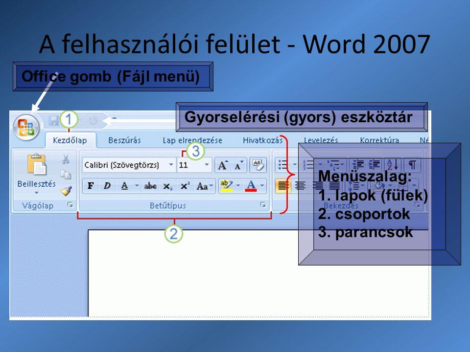 A felhasználói felület - Word 2007 Menüszalag: 1. lapok (fülek) 2. csoportok 3. parancsok Office gomb (Fájl menü) Gyorselérési (gyors) eszköztár