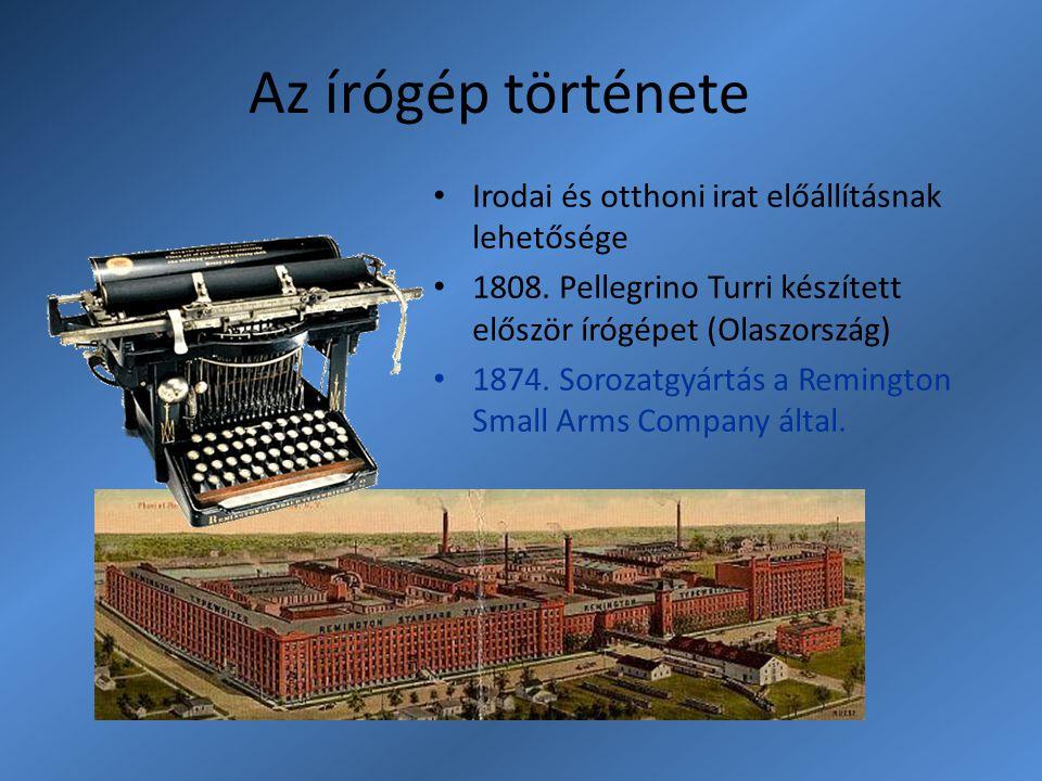 Az írógép története Irodai és otthoni irat előállításnak lehetősége 1808. Pellegrino Turri készített először írógépet (Olaszország) 1874. Sorozatgyárt