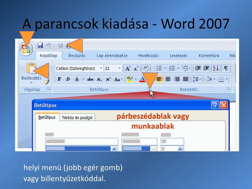 A parancsok kiadása - Word 2007 helyi menü (jobb egér gomb) vagy billentyűzetkóddal. párbeszédablak vagy munkaablak
