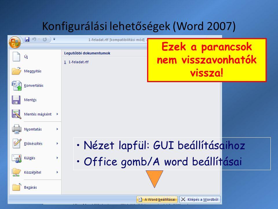 Konfigurálási lehetőségek (Word 2007) Ezek a parancsok nem visszavonhatók vissza! Nézet lapfül: GUI beállításaihoz Office gomb/A word beállításai
