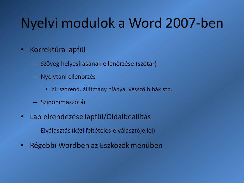 Nyelvi modulok a Word 2007-ben Korrektúra lapfül – Szöveg helyesírásának ellenőrzése (szótár) – Nyelvtani ellenőrzés pl: szórend, állítmány hiánya, ve
