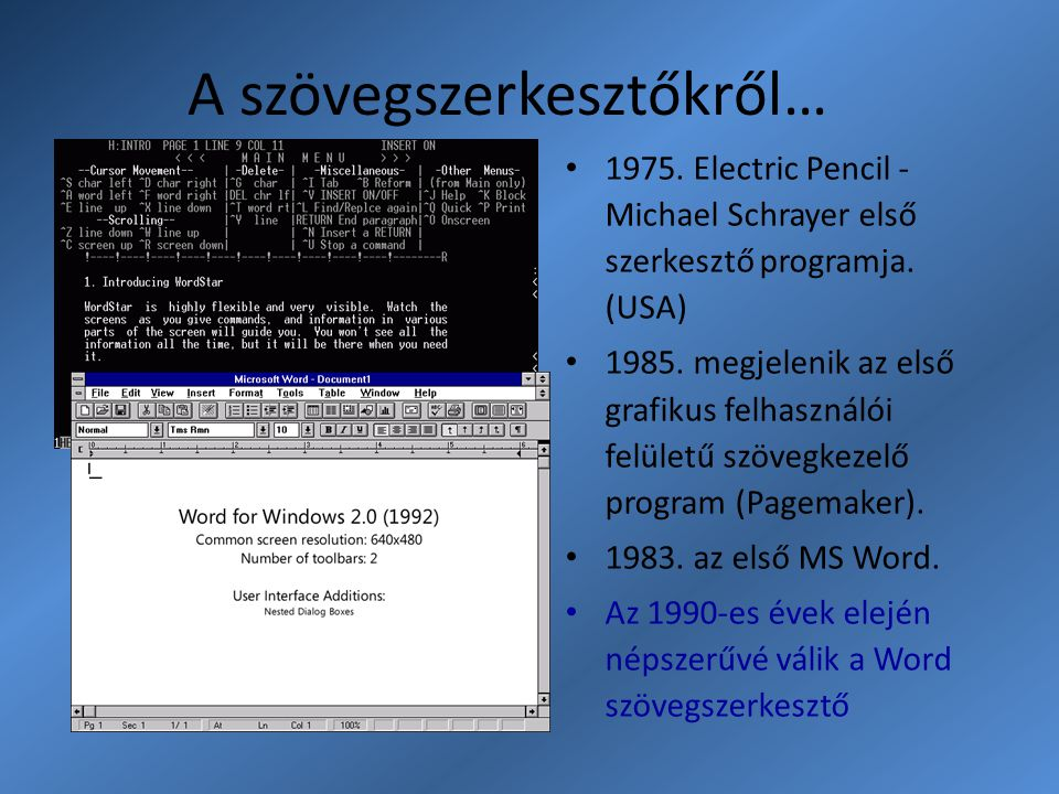 A szövegszerkesztőkről… 1975. Electric Pencil - Michael Schrayer első szerkesztő programja. (USA) 1985. megjelenik az első grafikus felhasználói felül