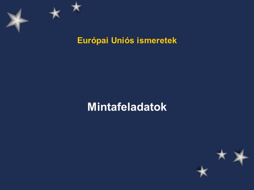Európai Uniós ismeretek Mintafeladatok