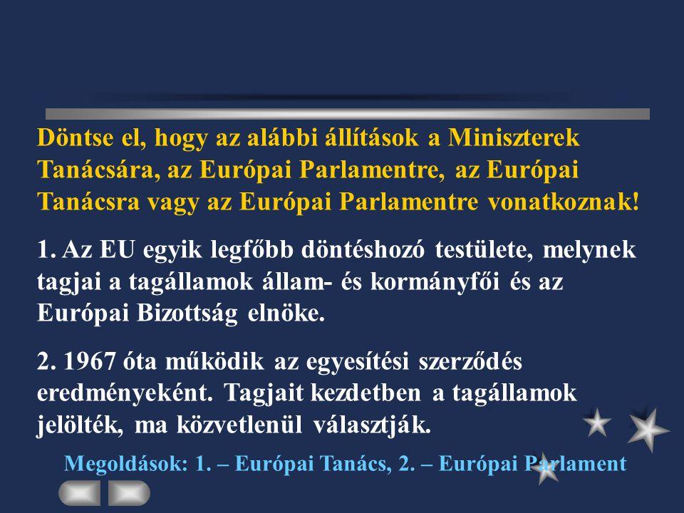 Döntse el, hogy az alábbi állítások a Miniszterek Tanácsára, az Európai Parlamentre, az Európai Tanácsra vagy az Európai Parlamentre vonatkoznak.