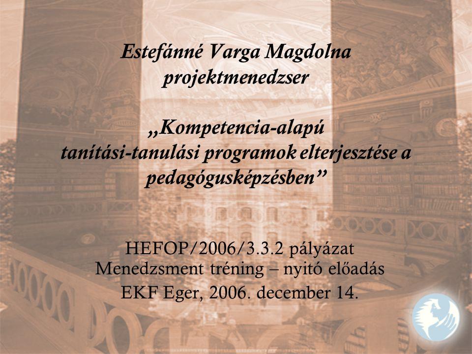 """Estefánné Varga Magdolna projektmenedzser """"Kompetencia-alapú tanítási-tanulási programok elterjesztése a pedagógusképzésben"""" HEFOP/2006/3.3.2 pályázat"""