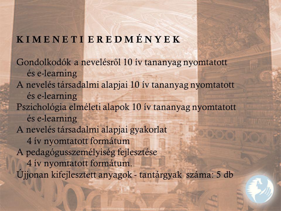 K I M E N E T I E R E D M É N Y E K Gondolkodók a nevelésr ő l 10 ív tananyag nyomtatott és e-learning A nevelés társadalmi alapjai 10 ív tananyag nyo