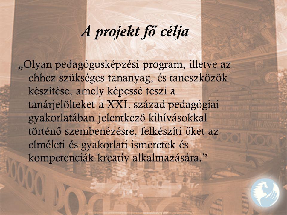 """A projekt f ő célja """" Olyan pedagógusképzési program, illetve az ehhez szükséges tananyag, és taneszközök készítése, amely képessé teszi a tanárjelölt"""