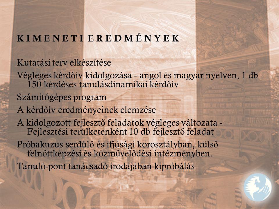 K I M E N E T I E R E D M É N Y E K Kutatási terv elkészítése Végleges kérd ő ív kidolgozása - angol és magyar nyelven, 1 db 150 kérdéses tanulásdinam