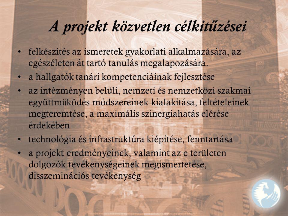 A projekt közvetlen célkit ű zései felkészítés az ismeretek gyakorlati alkalmazására, az egészéleten át tartó tanulás megalapozására. a hallgatók taná